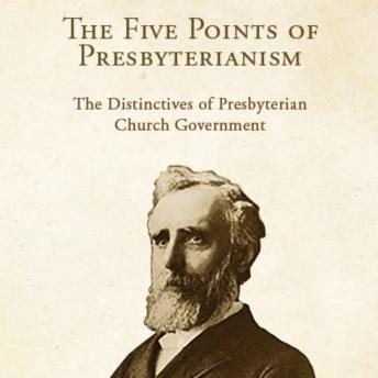 Five Points of Presbyterianism: The Distinctives of Presbyterian Church Government, Thomas Dwight Witherspoon