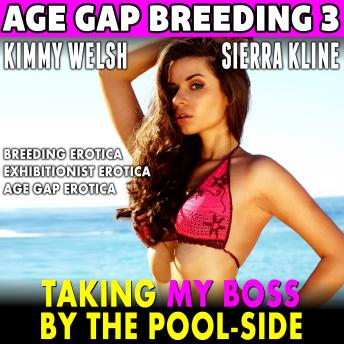 Taking My Boss By The Pool-Side : Age-Gap Breeding 3 (Breeding Erotica Exhibitionist Erotica Age Gap Erotica)
