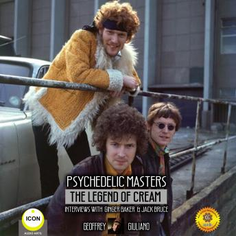 Download Psychedelic Masters - The Legend Of Cream Interviews With Ginger Baker  & Jack Bruce by Geoffrey Giuliano