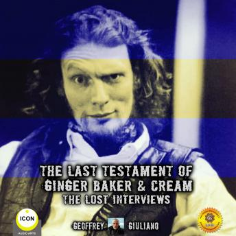 Download Last Testament Of Ginger Baker & Cream The Lost Interviews by Geoffrey Giuliano
