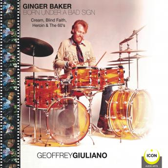 Download Ginger Baker Born Under A Bad Sign - Cream, Blind Faith, Heroin & The 60's by Geoffrey Giuliano