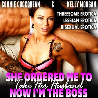 She Ordered Me To Take Her Husband - Now I'm The Boss : Cuckqueans 12 (Threesome Erotica Lesbian Erotica Bisexual Erotica), Connie Cuckquean