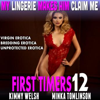 My Lingerie Makes Him Claim Me : First Timers 12 (Virgin Erotica Breeding Erotica Unprotected Erotica)