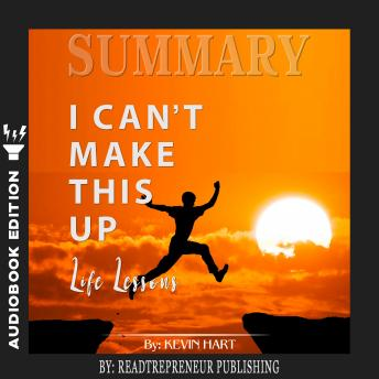 Download Summary of I Can't Make This Up: Life Lessons by Kevin Hart by Readtrepreneur Publishing