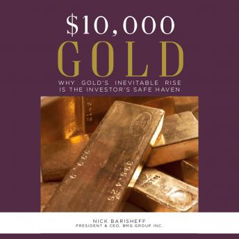 Download $10,000 Gold: Why Gold's Inevitable Rise is the Investor's Safe Haven by Nick Barisheff