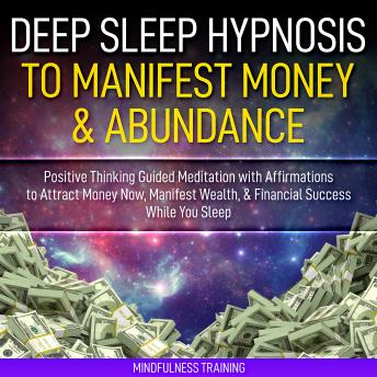 Deep Sleep Hypnosis to Manifest Money & Abundance: Positive Thinking Guided Meditation with Affirmations to Attract Money Now, Manifest Wealth, & Financial Success While You Sleep (Law of Attraction G