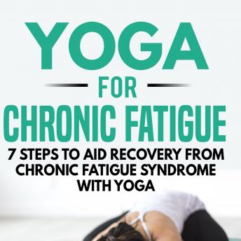 Download Yoga for Chronic Fatigue: 7 Steps to Aid Recovery from Chronic Fatigue Syndrome with Yoga by Kayla Kurin
