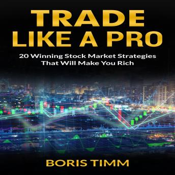 Trade Like a Pro - 20 Winning Stock Market Strategies That Will Make You Rich
