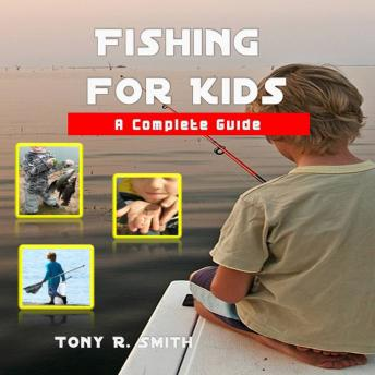 Fishing for Kids: A Complete Guide