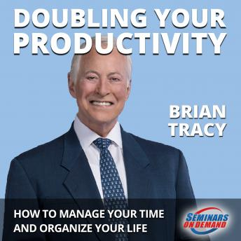 Doubling Your Productivity - Live Seminar: How to Manage Your Time and Organize Your Life