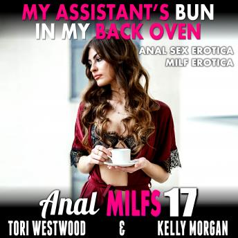My Assistant's Bun In My Back Oven : Anal MILFs 17 (Anal Sex Erotica MILF Erotica)