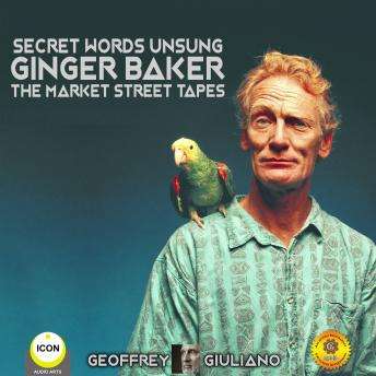 Secret Words Unsung Ginger Baker The Market Street Tapes, Geoffrey Giuliano