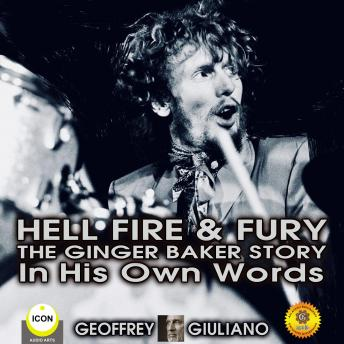 Hell Fire & Fury The Ginger Baker Story - In His Own Words