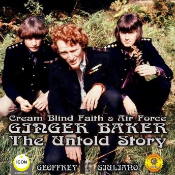 Cream Blind Faith & Air Force Ginger Baker - The Untold Story