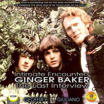 Intimate Encounters Ginger Baker The Last Interview, Geoffrey Giuliano