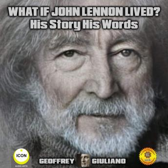 Download What If John Lennon Lived? His Story His Words by Geoffrey Giuliano