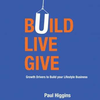 Build Live Give - Growth Drivers to Build your Lifestyle Business