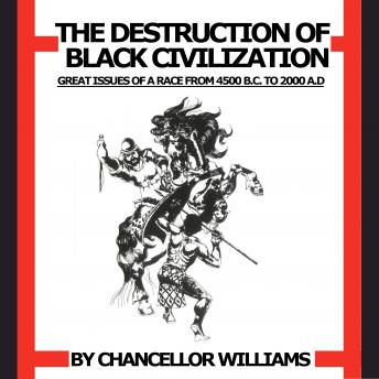 Destruction of Black Civilization: Great Issues of a Race from 4500 B.C. to 2000 A.D., Audio book by Chancellor Williams