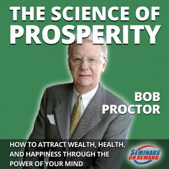 The Science of Prosperity - How to Attract Wealth, Health, and Happiness Through the Power of Your Mind
