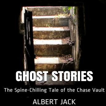Ghost Stories: The Spine-Chilling Tale of the Chase Vault