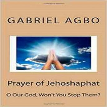 Download Prayer of Jehoshaphat: 'O God Won't You Stop Them?' by Gabriel  Agbo