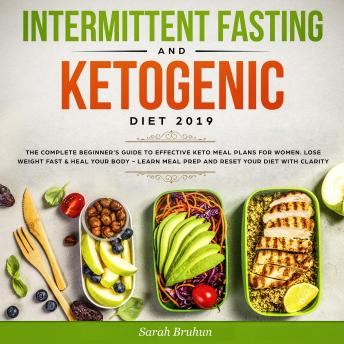 Intermittent Fasting & Ketogenic Diet 2019: The Complete Beginner's Guide to Effective Keto Meal Plans for Women. Lose Weight Fast & Heal Your Body - Learn Meal Prep and Reset Your Diet with Clarity