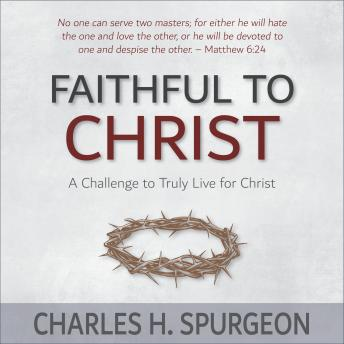 Download Faithful to Christ: A Challenge to Truly Live for Christ by Charles H. Spurgeon