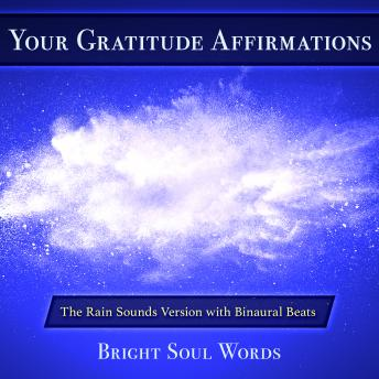 Your Gratitude Affirmations: The Rain Sounds Version with Binaural Beats