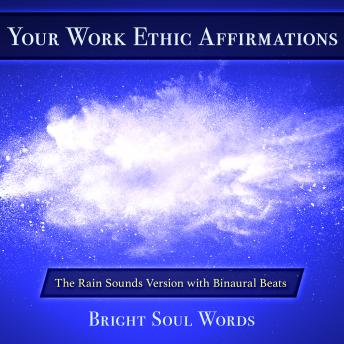 Download Your Work Ethic Affirmations: The Rain Sounds Version with Binaural Beats by Bright Soul Words