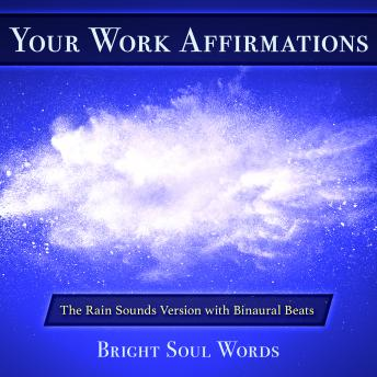 Download Your Work Affirmations: The Rain Sounds Version with Binaural Beats by Bright Soul Words