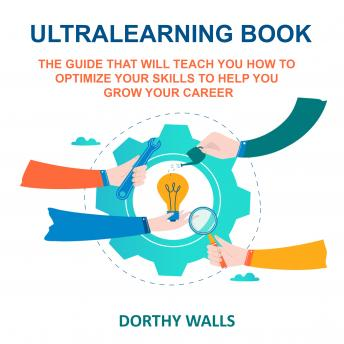 Download Ultralearning Book The Guide That Will Teach you How to Optimize your Skills to Help you Grow your Career by Dorthy Walls