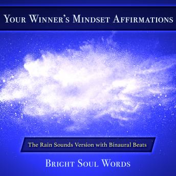 Download Your Winner's Mindset Affirmations: The Rain Sounds Version with Binaural Beats by Bright Soul Words