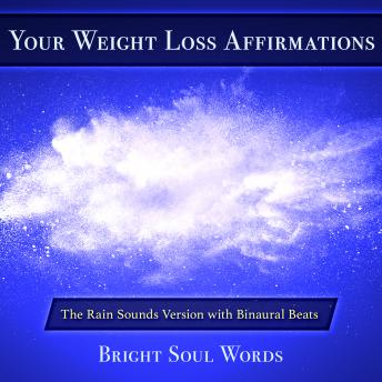 Download Your Weight Loss Affirmations: The Rain Sounds Version with Binaural Beats by Bright Soul Words