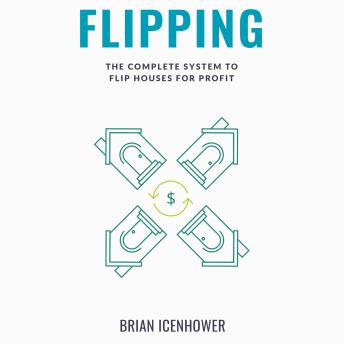 FLIPPING: The Complete System to Flip Houses for Profit