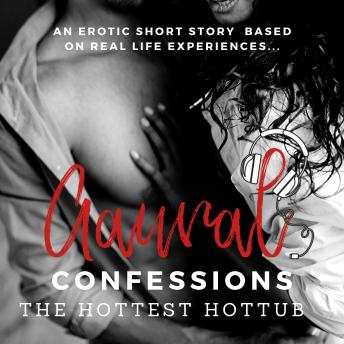 The Hottest Hottub: An Erotic True Confession