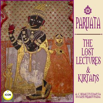 Download Parijata The Lost Lectures & Kirtans by A.C. Bhaktivedanta Swami Prabhupada