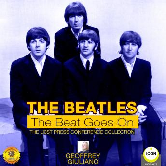 Beatles The Beat Goes On - The Lost Press Conference Collection, Audio book by Geoffrey Giuliano