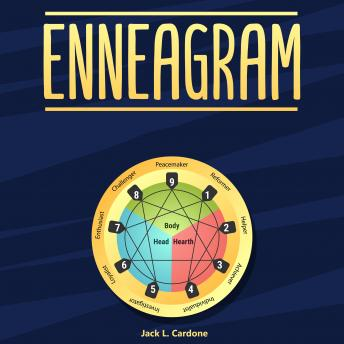 Download Enneagram: A Complete Guide to Test and Discover 9 Personality Types, Develop Healthy Relationships, Grow Your Self-Awareness by Jack L. Cardone
