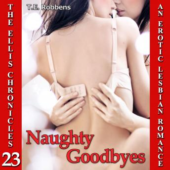 Naughty Goodbyes: An Erotic Lesbian Romance (The Ellis Chronicles - book 23)