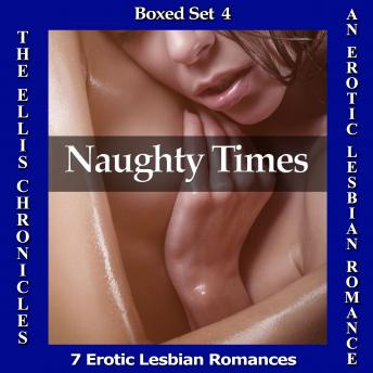 Naughty Times: An Erotic Lesbian Romance - Boxed Set #4 (The Ellis Chronicles)