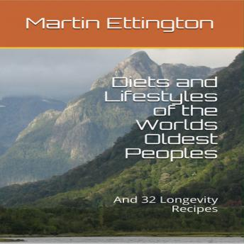 Diets and Lifestyles of the World's Oldest Peoples & 32 Longevity Recipes