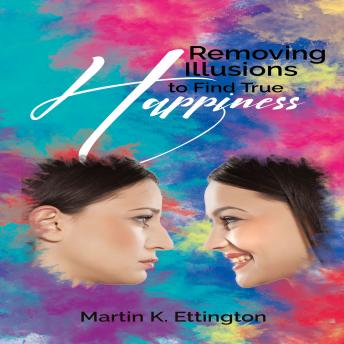 Removing Illusions to find True Happiness