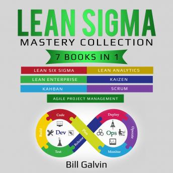 Lean Sigma Mastery Collection: 7 Books in 1: Lean Six Sigma, Lean Analytics, Lean Enterprise, Agile Project Management, KAIZEN, KAHBAN, SCRUM