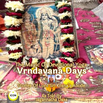 Download Magic Of Devotional Yoga Vrndavana Days - Stories Of Lord Sri Krsna's Abode by Jagannatha Dasa