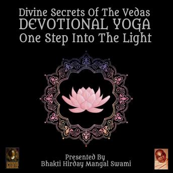 Download Divine Secrets Of The Vedas Devotional Yoga - One Step Into The Light by Bhakti Hirday Mangal Swami