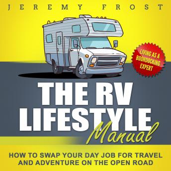 Download RV Lifestyle Manual: Living as a Boondocking Expert - How to Swap Your Day Job for Travel and Adventure on the Open Road by Jeremy Frost