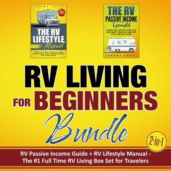 Download RV Living for Beginners Bundle (2-in-1): RV Passive Income Guide + RV Lifestyle Manual - The #1 Full-Time RV Living Box Set for Travelers by Jeremy Frost