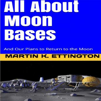 All About Moon Bases-And Our Plans to Return to the Moon