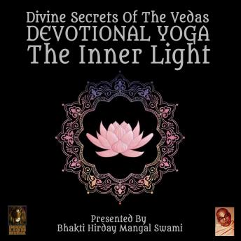 Download Divine Secrets Of The Vedas Devotional Yoga - The Inner Light by Bhakti Hirday Mangal Swami