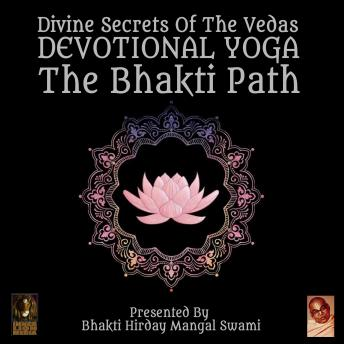Download Divine Secrets Of The Vedas Devotional Yoga - The Bhakti Path by Bhakti Hirday Mangal Swami